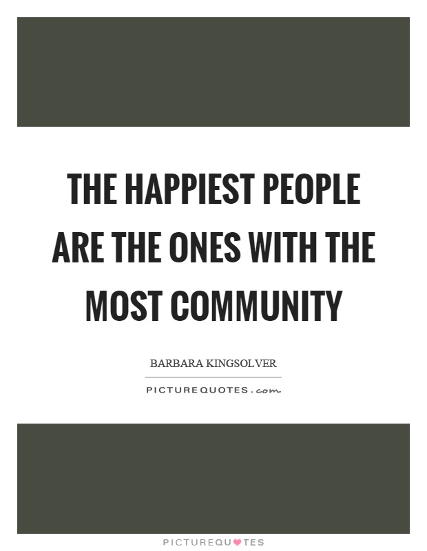 The happiest people are the ones with the most community Picture Quote #1