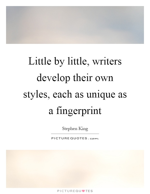 Little by little, writers develop their own styles, each as unique as a fingerprint Picture Quote #1