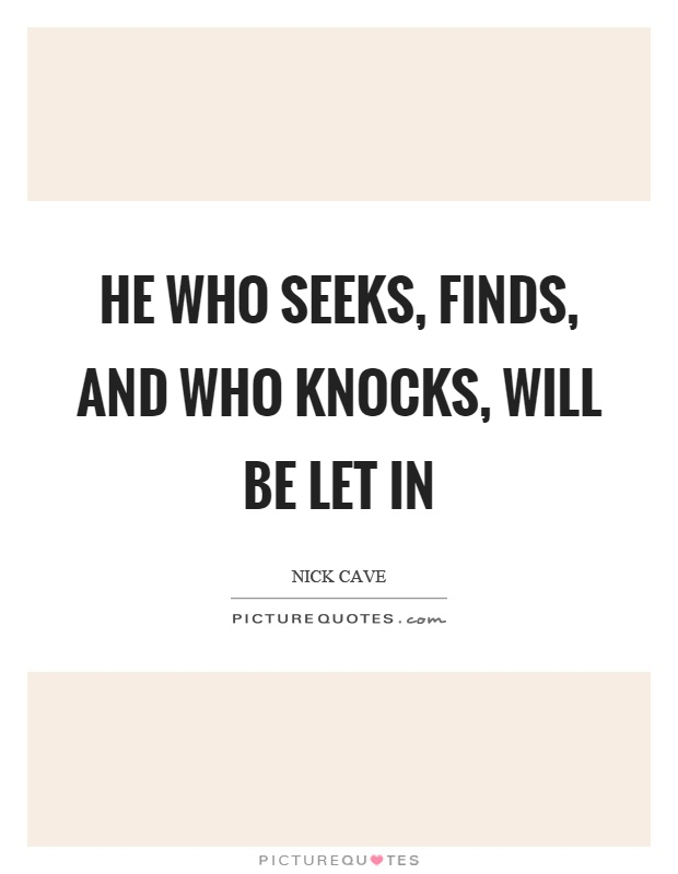 He who seeks, finds, and who knocks, will be let in Picture Quote #1