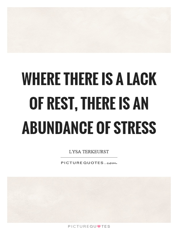 Where there is a lack of rest, there is an abundance of stress Picture Quote #1