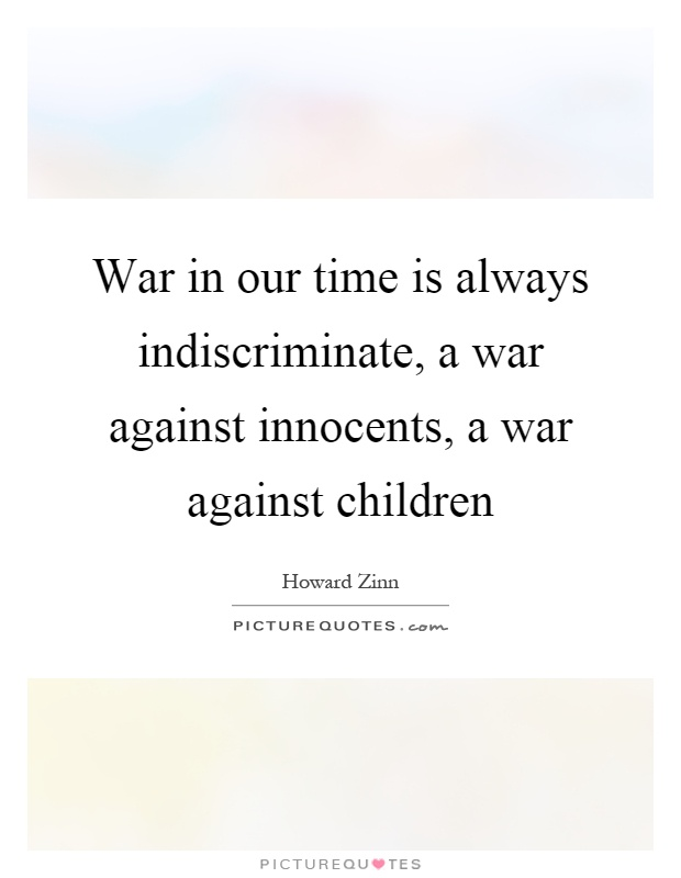 War in our time is always indiscriminate, a war against innocents, a war against children Picture Quote #1