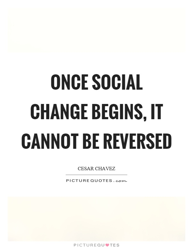 Social Change Quotes Awesome Once Social Change Begins It Cannot Be Reversed  Picture Quotes