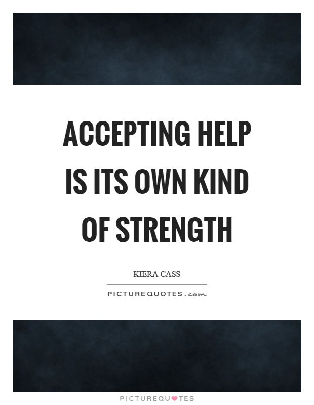 Accepting help is its own kind of strength Picture Quote #1