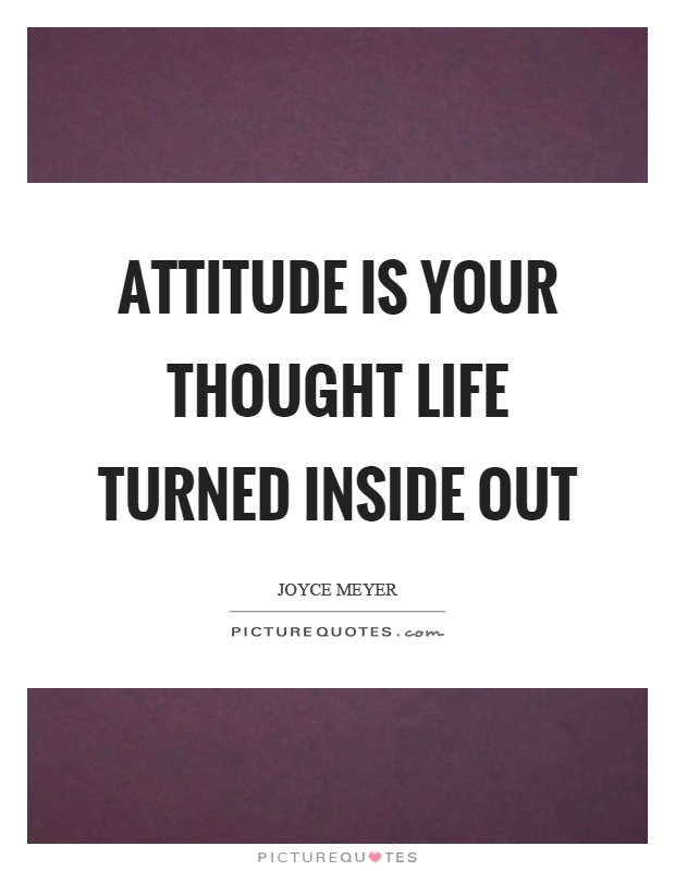 Attitude is your thought life turned inside out Picture Quote #1
