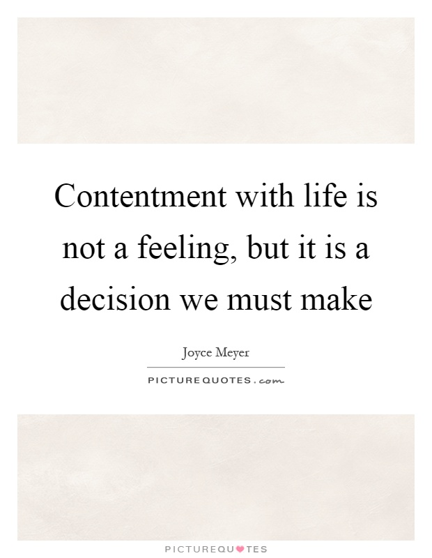 Contentment with life is not a feeling, but it is a decision we must make Picture Quote #1