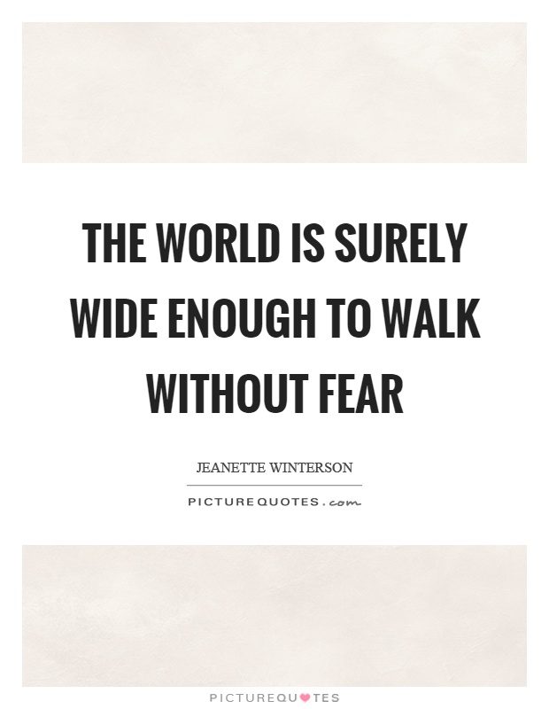The world is surely wide enough to walk without fear Picture Quote #1