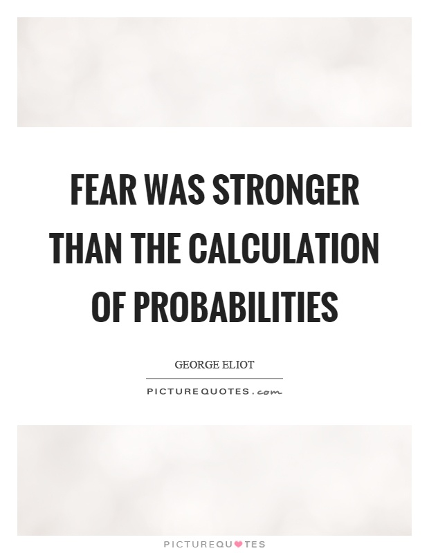 Fear was stronger than the calculation of probabilities Picture Quote #1