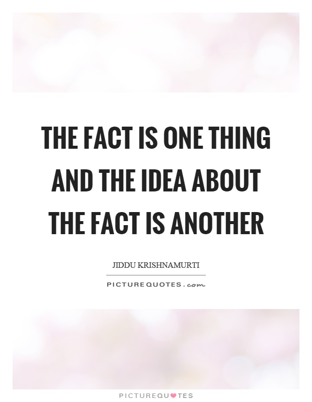 The fact is one thing and the idea about the fact is another Picture Quote #1