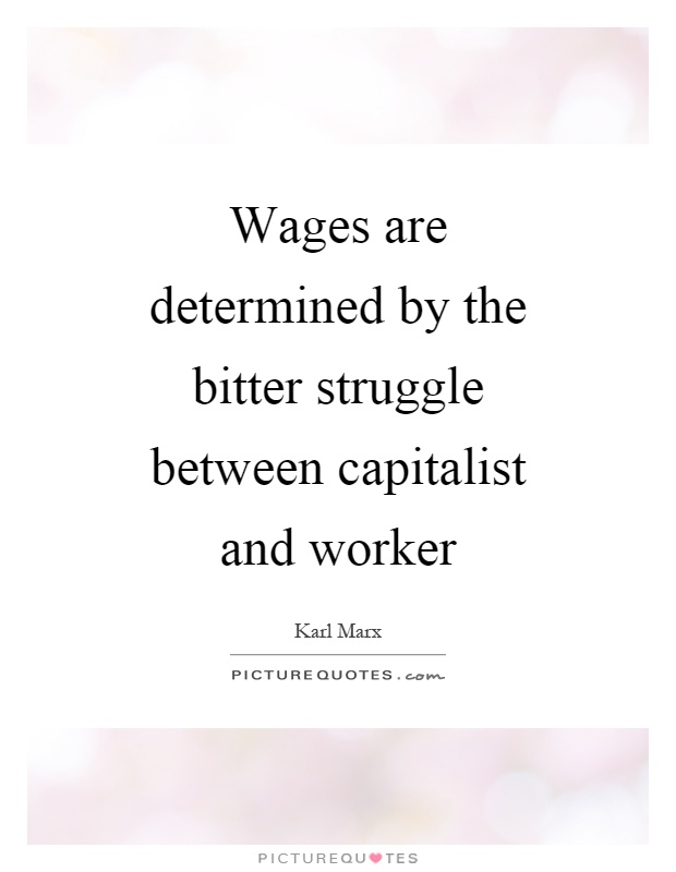 Wages are determined by the bitter struggle between capitalist and worker Picture Quote #1