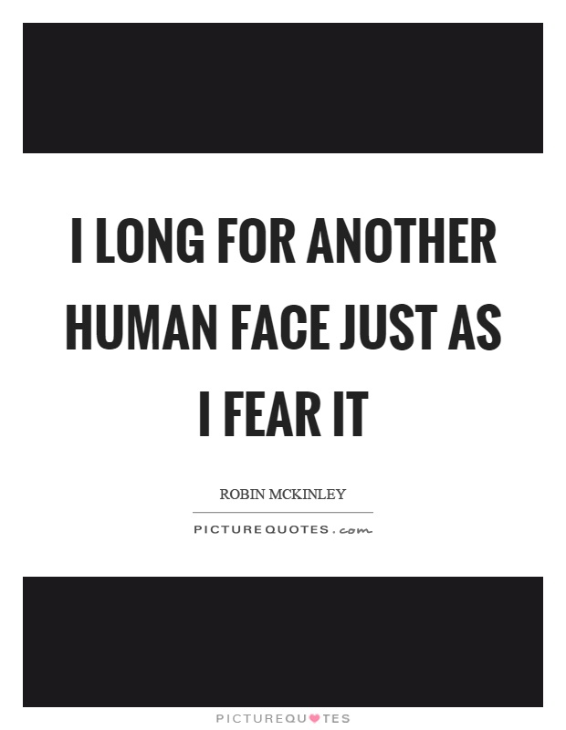 I long for another human face just as I fear it Picture Quote #1