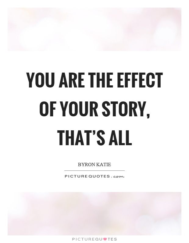 You are the effect of your story, that's all Picture Quote #1