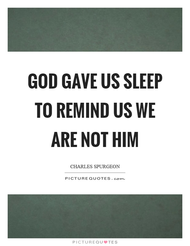 God gave us sleep to remind us we are not him picture quotes - Images remind us s ...