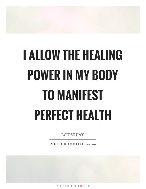 I allow the healing power in my body to manifest perfect health Picture Quote #1