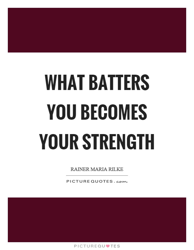 What batters you becomes your strength Picture Quote #1