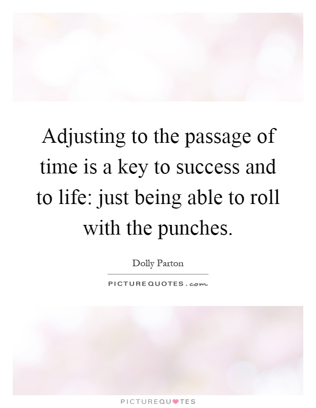 Adjusting to the passage of time is a key to success and to life: just being able to roll with the punches Picture Quote #1