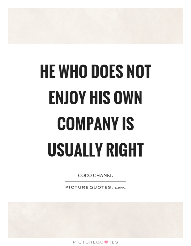 He who does not enjoy his own company is usually right Picture Quote #1