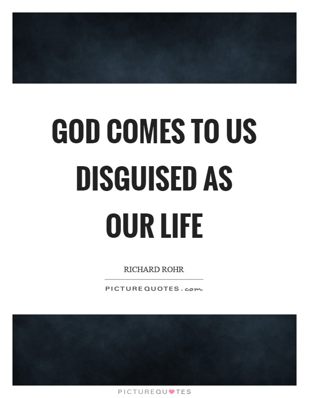 God comes to us disguised as our life Picture Quote #1