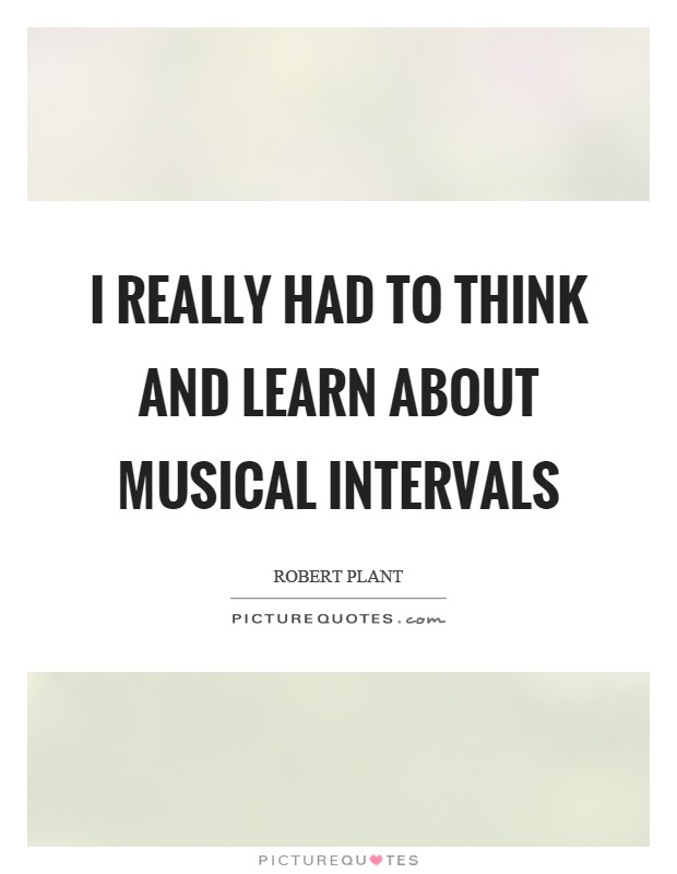 I really had to think and learn about musical intervals Picture Quote #1