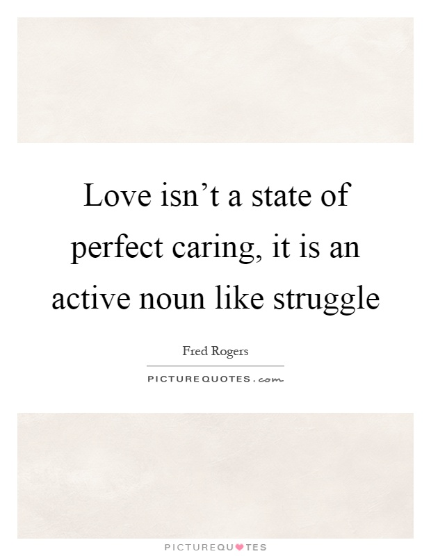 Love Isn T A State Of Perfect Caring It Is An Active Noun Like Picture Quotes