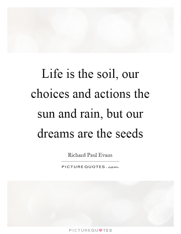 Life is the soil our choices and actions the sun and rain for Soil our life