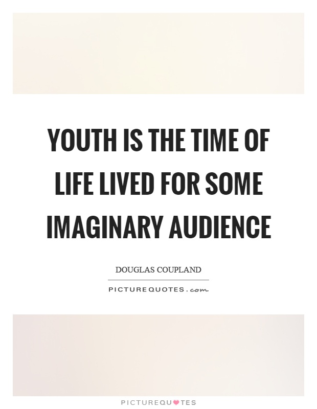 Youth is the time of life lived for some imaginary audience Picture Quote #1