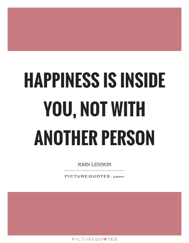 Happiness Is Inside You Not With Another Person Picture Quotes