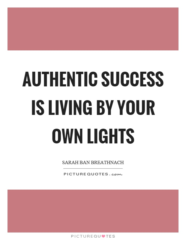 Authentic success is living by your own lights Picture Quote #1