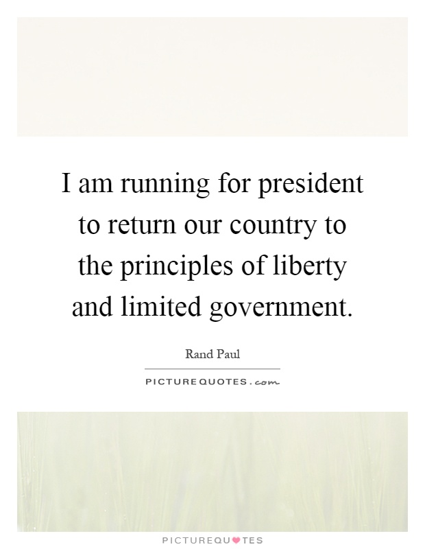 I am running for president to return our country to the principles of liberty and limited government Picture Quote #1