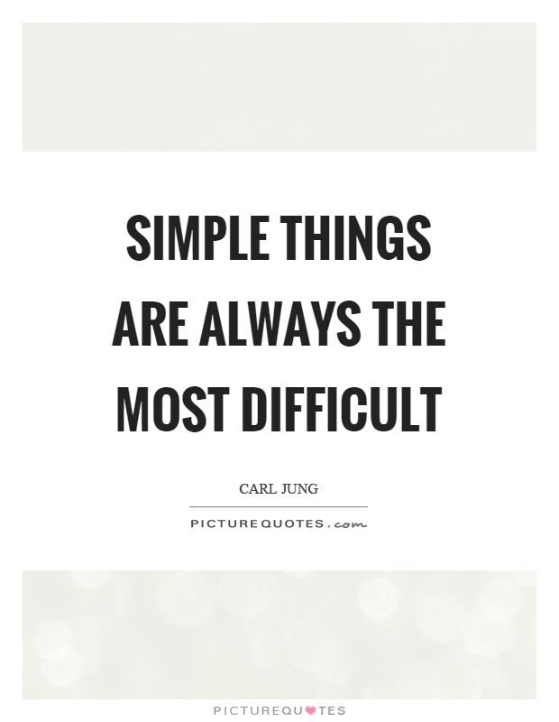 Simple things are always the most difficult Picture Quote #1