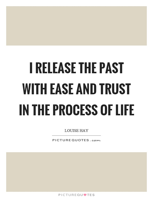 I release the past with ease and trust in the process of life Picture Quote #1