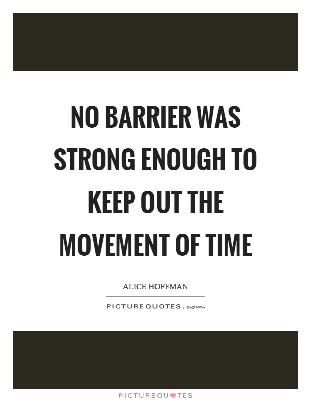 No barrier was strong enough to keep out the movement of time Picture Quote #1