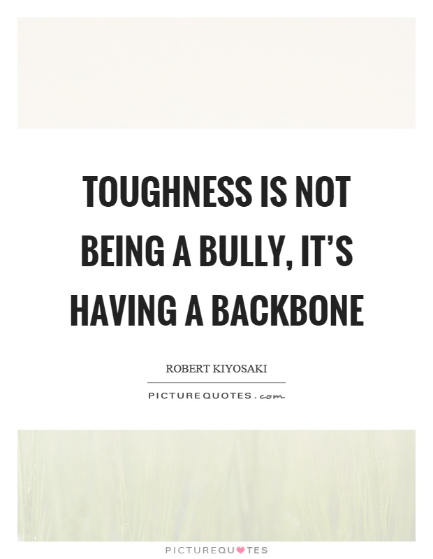 Toughness is not being a bully, it's having a backbone Picture Quote #1