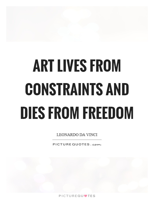 Art lives from constraints and dies from freedom Picture Quote #1