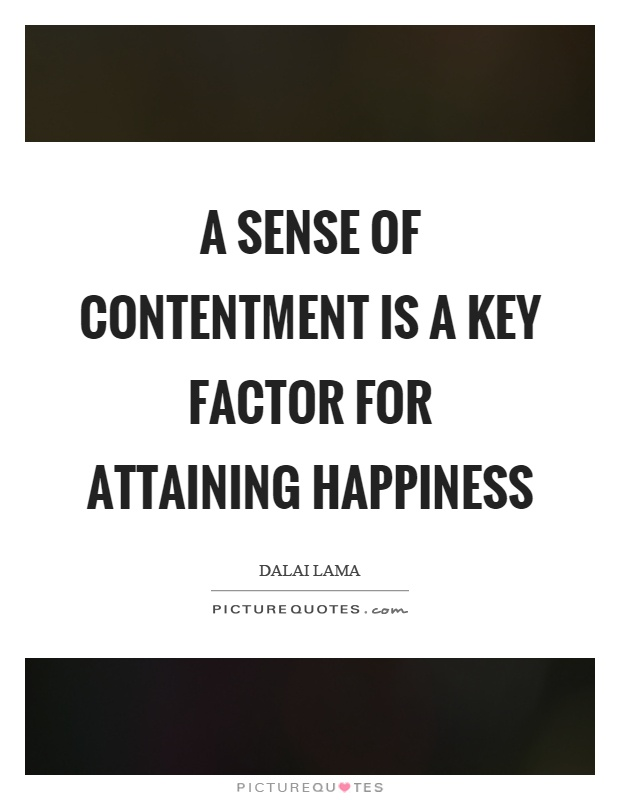 A sense of contentment is a key factor for attaining happiness Picture Quote #1