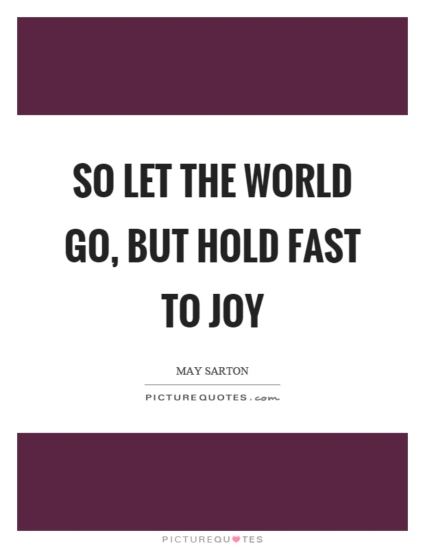 So let the world go, but hold fast to joy Picture Quote #1