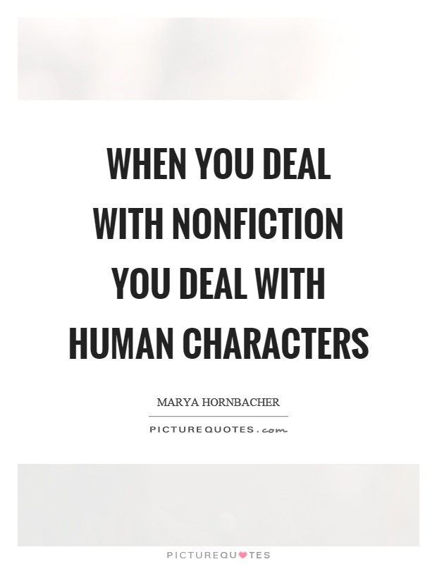 When you deal with nonfiction you deal with human characters Picture Quote #1