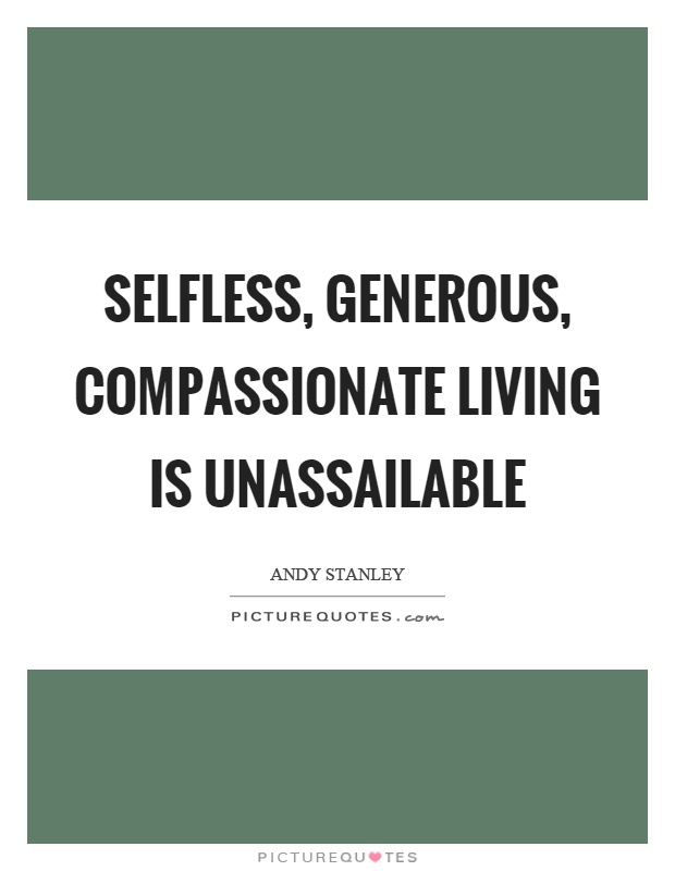 Selfless, generous, compassionate living is unassailable Picture Quote #1