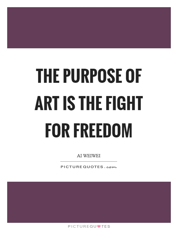The purpose of art is the fight for freedom Picture Quote #1