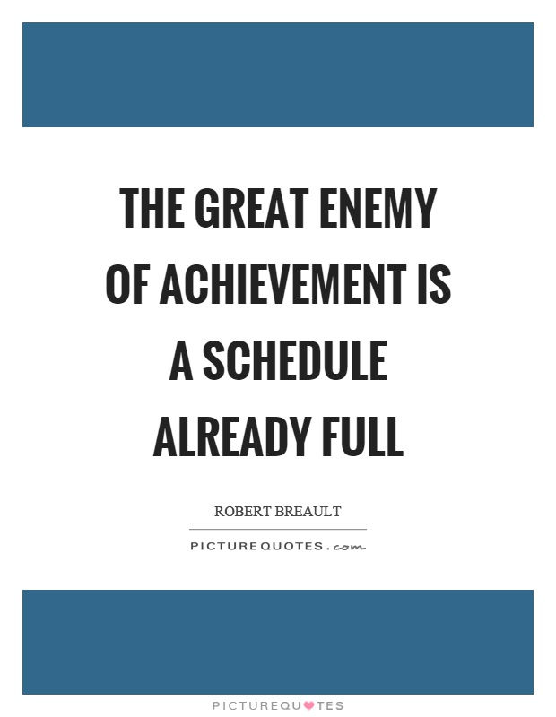 The great enemy of achievement is a schedule already full Picture Quote #1