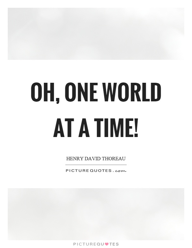 Oh, one world at a time! Picture Quote #1