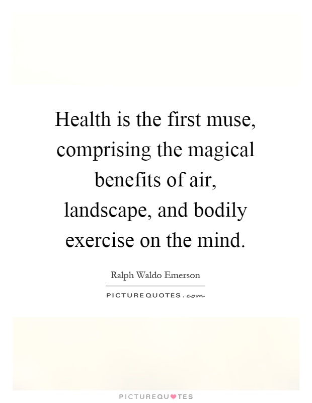 Health is the first muse, comprising the magical benefits of air, landscape, and bodily exercise on the mind Picture Quote #1