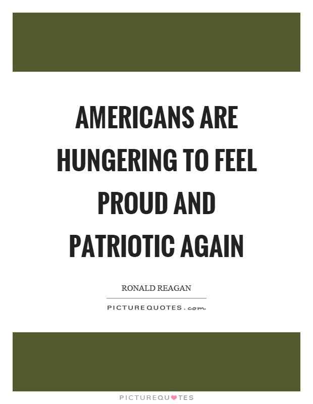 Americans are hungering to feel proud and patriotic again Picture Quote #1
