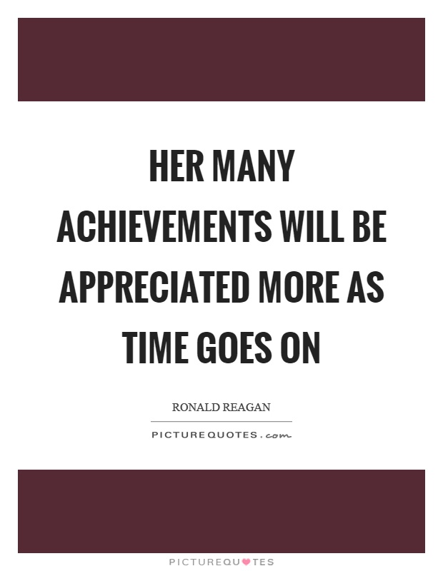 Her many achievements will be appreciated more as time goes on Picture Quote #1