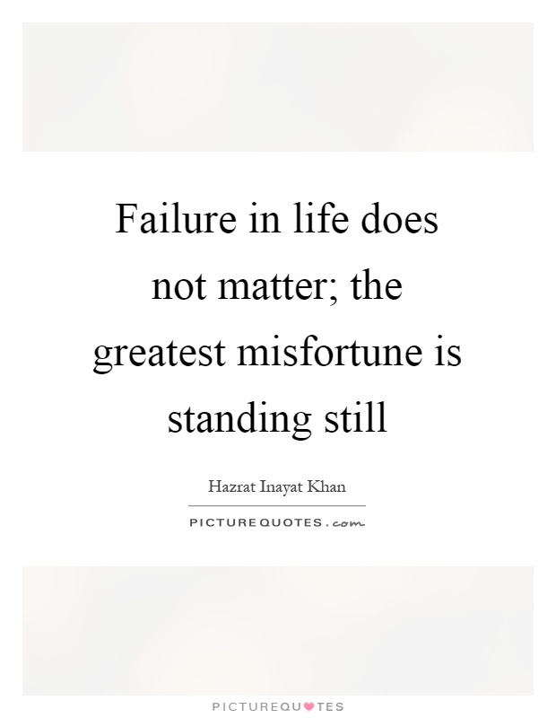 failure and life essay Failure is not something that people take easily when they are faced with it success cannot be produced without first experiencing failure failure is one of the greatest things you can experience as a young adult: teaching both patience and empowerment.