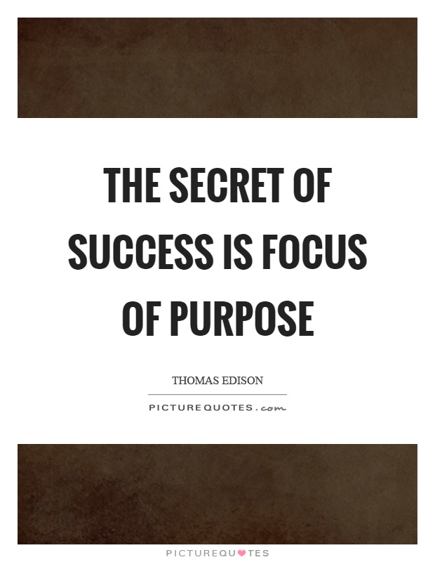 The secret of success is focus of purpose Picture Quote #1