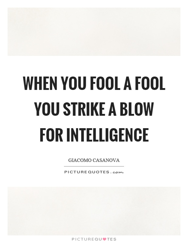When you fool a fool you strike a blow for intelligence Picture Quote #1