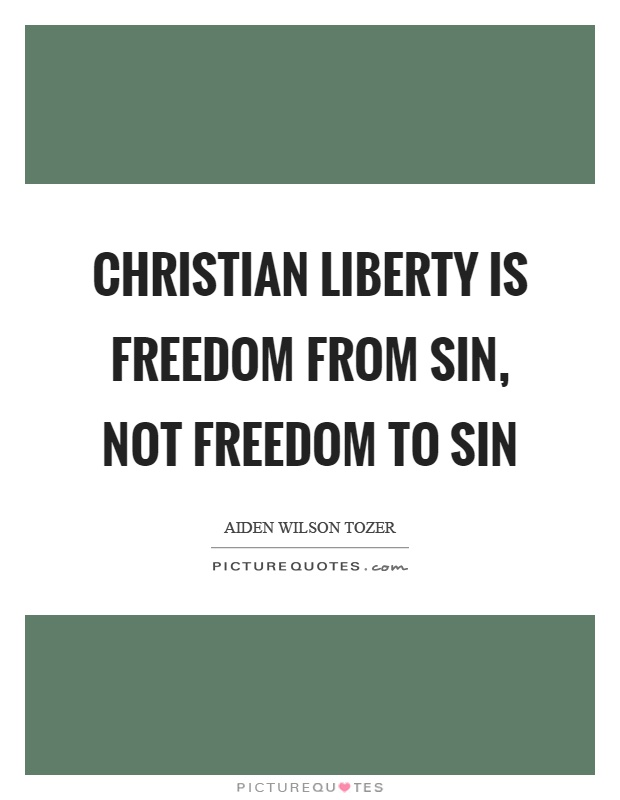 Christian liberty is freedom from sin, not freedom to sin Picture Quote #1