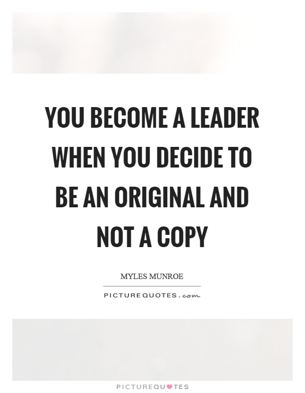 You become a leader when you decide to be an original and not a copy Picture Quote #1
