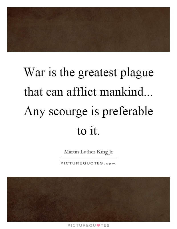 War is the greatest plague that can afflict mankind... Any scourge is preferable to it Picture Quote #1