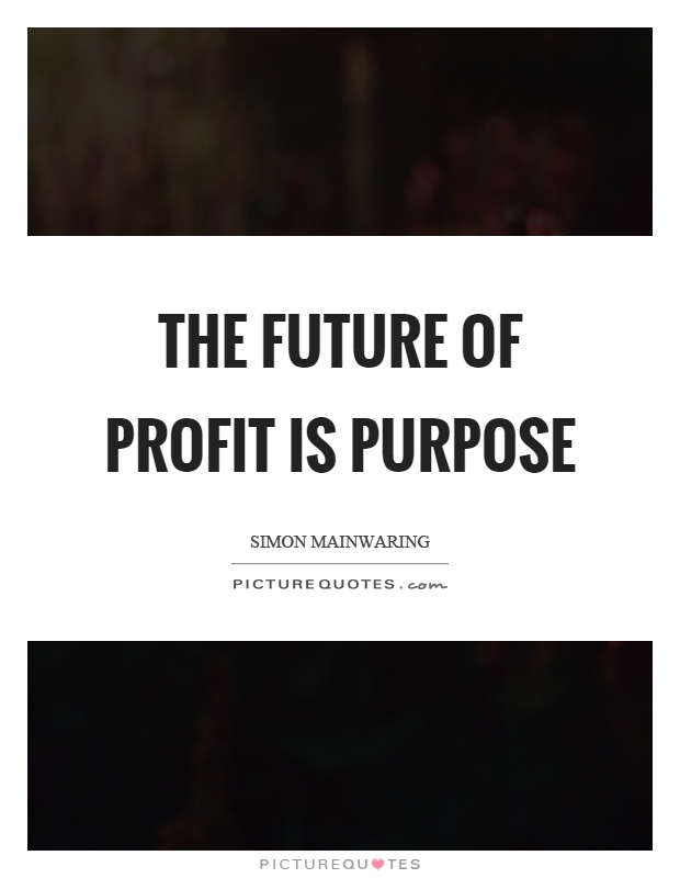 The future of profit is purpose Picture Quote #1